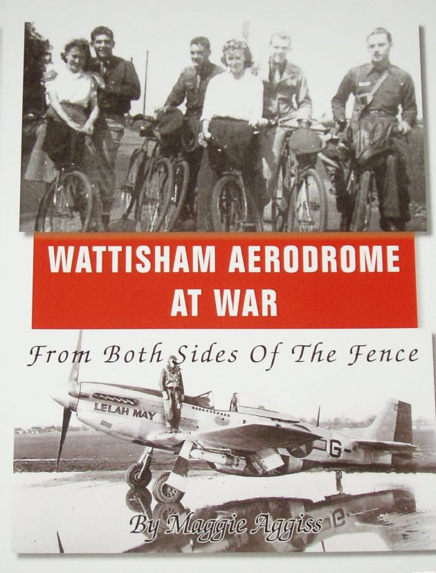 Wattisham Aerodrome at War - From Both sides of the Fence, by Maggie Aggiss